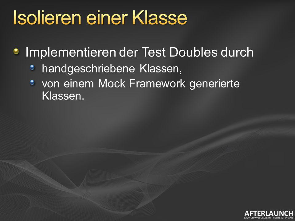 Implementieren der Test Doubles durch handgeschriebene Klassen, von einem Mock Framework generierte Klassen.