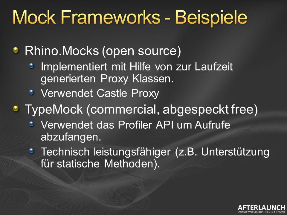 Rhino.Mocks (open source) Implementiert mit Hilfe von zur Laufzeit generierten Proxy Klassen. Verwendet Castle Proxy TypeMock (commercial, abgespeckt