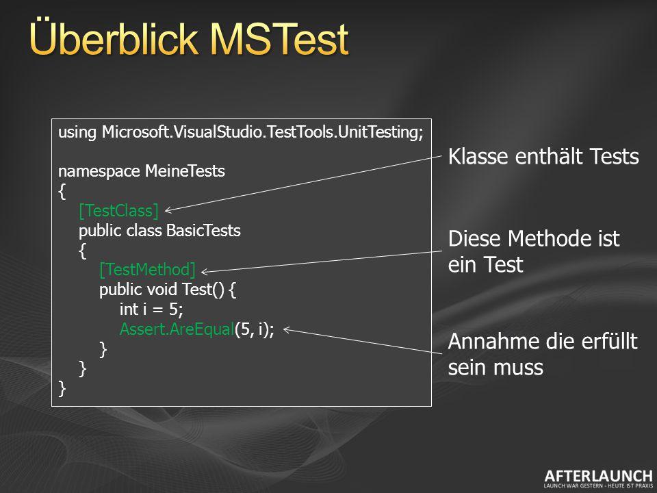 [TestClass] public class BasicTests { private IList list; [TestInitialize] public void Setup() { list = new List (); } [TestMethod] public void Test() { list.Add( bla ); Assert.AreEqual(1, list.Count); } Initialisierung die vor jeder Testmethode ausgeführt wird.