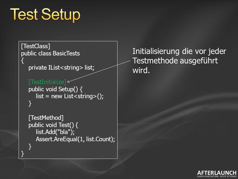 [TestClass] public class BasicTests { [TestMethod] public void Test() { // … } [TestCleanup] public void Teardown() { MockManager.Verify(); } Teardown/Cleanup das nach jedem Test ausgeführt wird