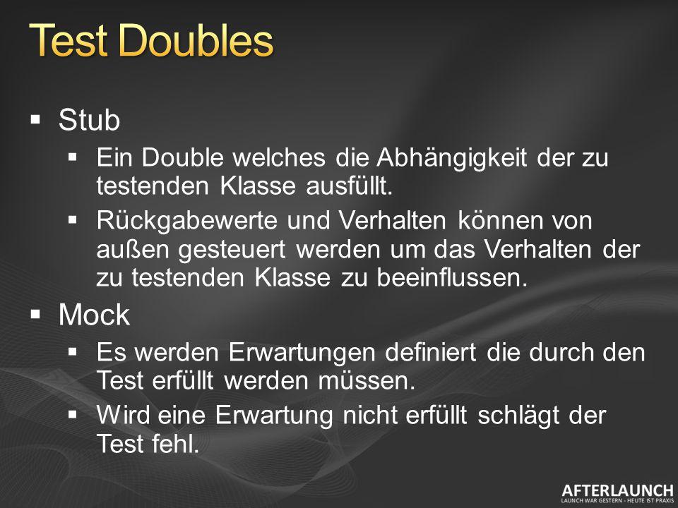 Stub Ein Double welches die Abhängigkeit der zu testenden Klasse ausfüllt.