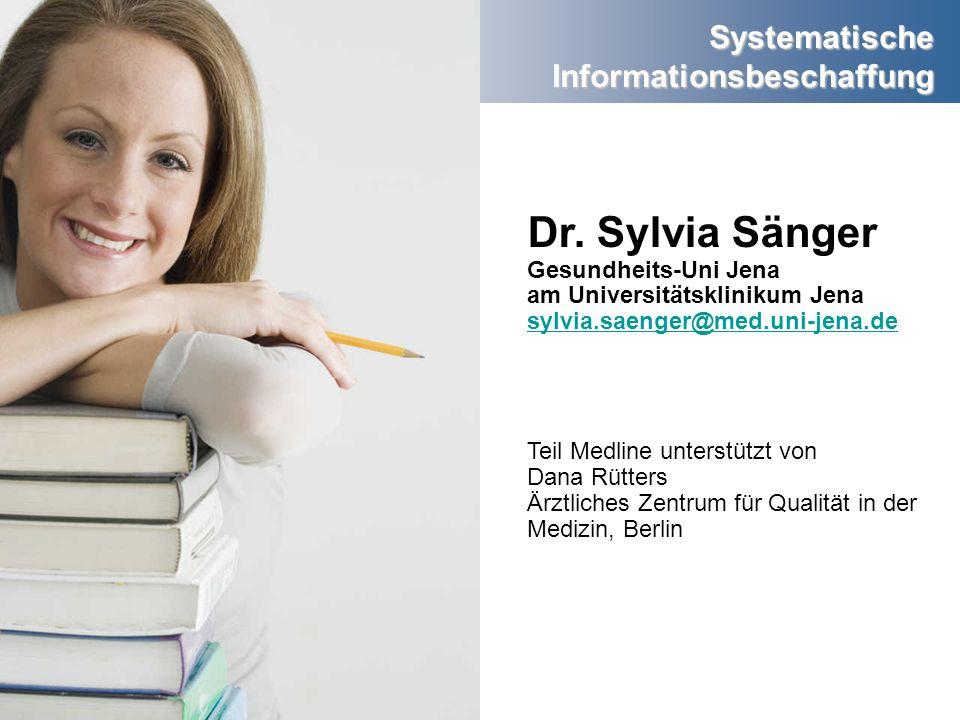 Systematische Informationsbeschaffung Dr. Sylvia Sänger Gesundheits-Uni Jena am Universitätsklinikum Jena sylvia.saenger@med.uni-jena.de sylvia.saenge
