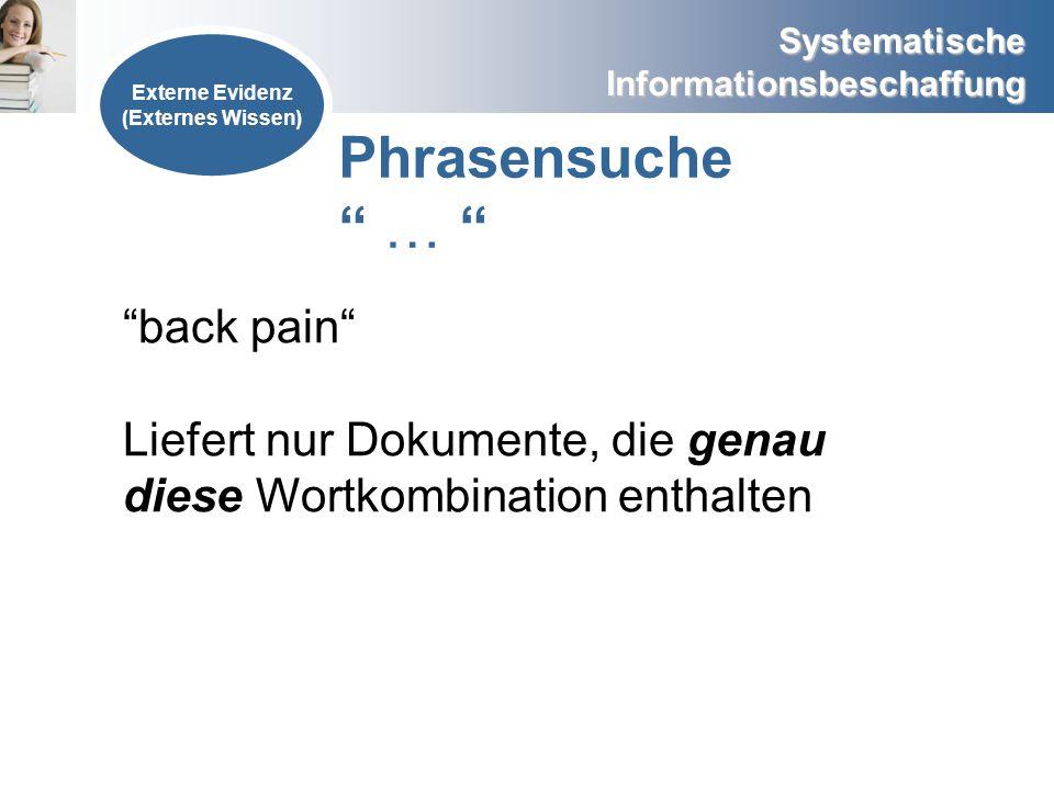 Systematische Informationsbeschaffung Externe Evidenz (Externes Wissen) Phrasensuche … back pain Liefert nur Dokumente, die genau diese Wortkombinatio