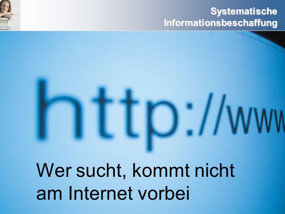 Systematische Informationsbeschaffung Wer sucht, kommt nicht am Internet vorbei