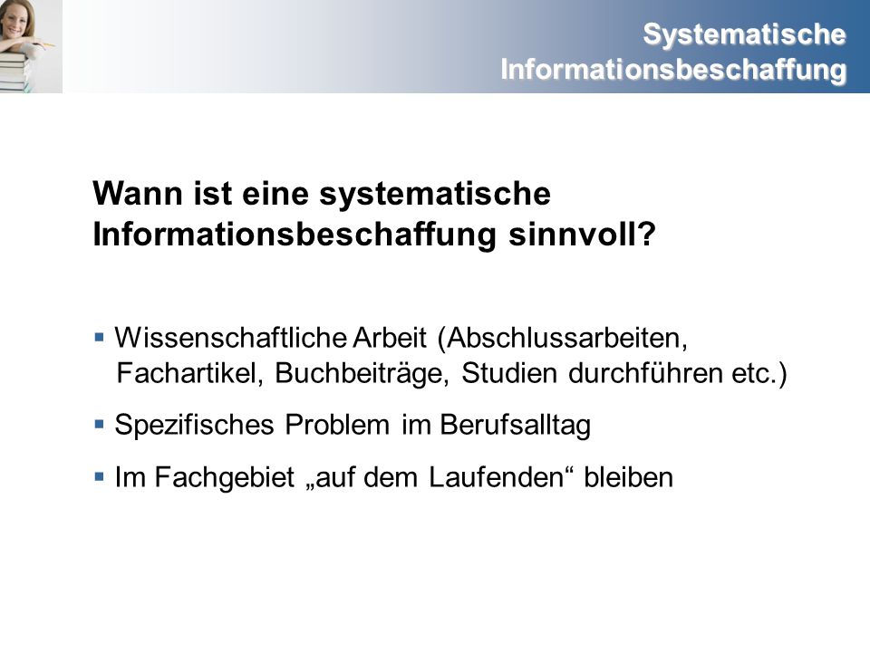 Systematische Informationsbeschaffung Wissenschaftliche Arbeit (Abschlussarbeiten, Fachartikel, Buchbeiträge, Studien durchführen etc.) Spezifisches P