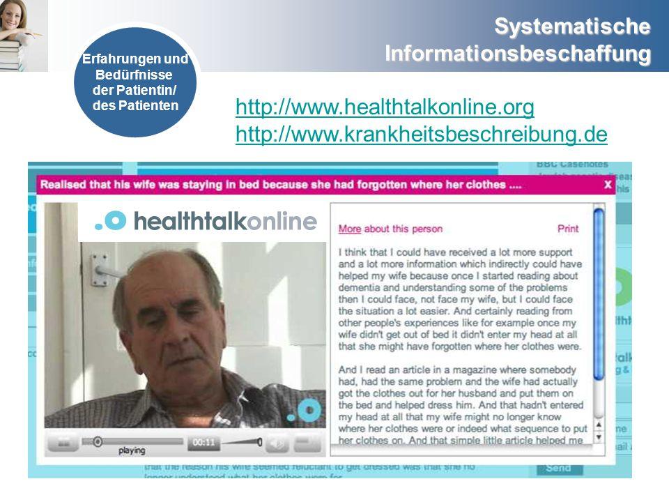 Systematische Informationsbeschaffung Erfahrungen und Bedürfnisse der Patientin/ des Patienten http://www.healthtalkonline.org http://www.krankheitsbe