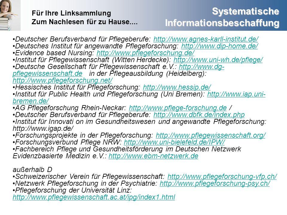 Systematische Informationsbeschaffung Deutscher Berufsverband für Pflegeberufe: http://www.agnes-karll-institut.de/http://www.agnes-karll-institut.de/