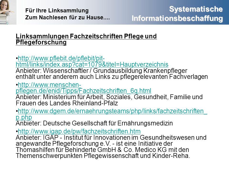 Systematische Informationsbeschaffung Linksammlungen Fachzeitschriften Pflege und Pflegeforschung http://www.pflebit.de/pflebit/pit- html/links/index.