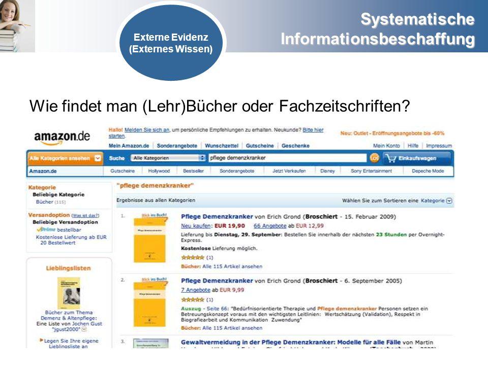 Systematische Informationsbeschaffung Externe Evidenz (Externes Wissen) Wie findet man (Lehr)Bücher oder Fachzeitschriften?
