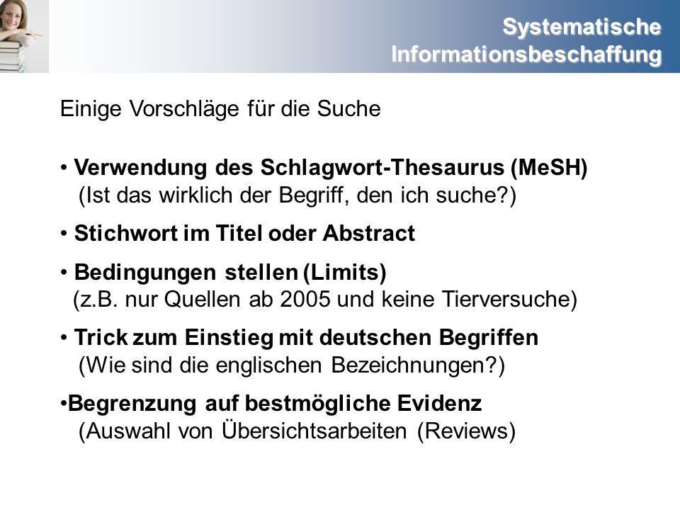 Systematische Informationsbeschaffung Einige Vorschläge für die Suche Verwendung des Schlagwort-Thesaurus (MeSH) (Ist das wirklich der Begriff, den ic