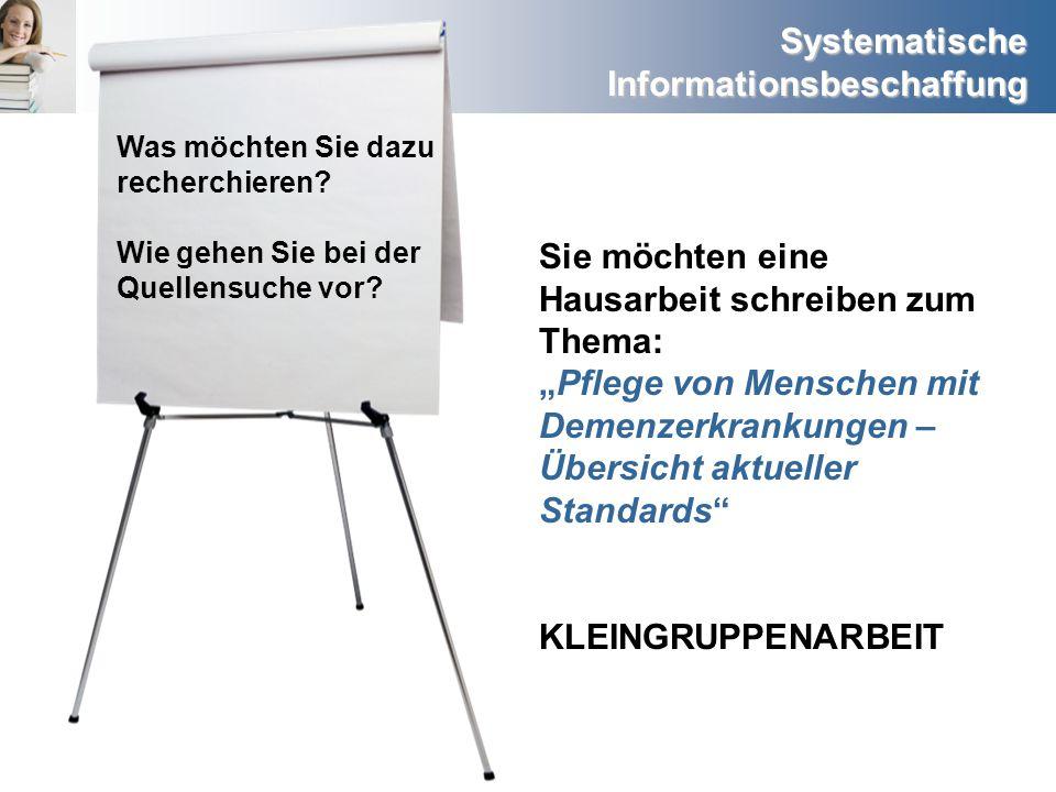 Systematische Informationsbeschaffung Was möchten Sie dazu recherchieren? Wie gehen Sie bei der Quellensuche vor? Sie möchten eine Hausarbeit schreibe