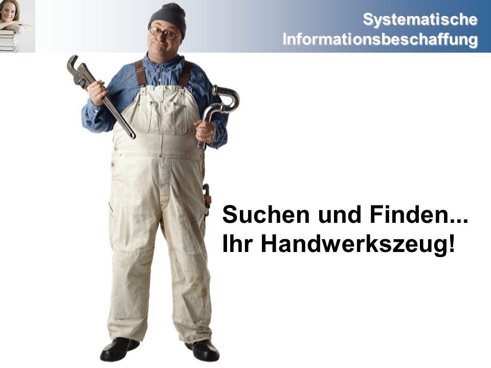 Systematische Informationsbeschaffung Suchen und Finden... Ihr Handwerkszeug!