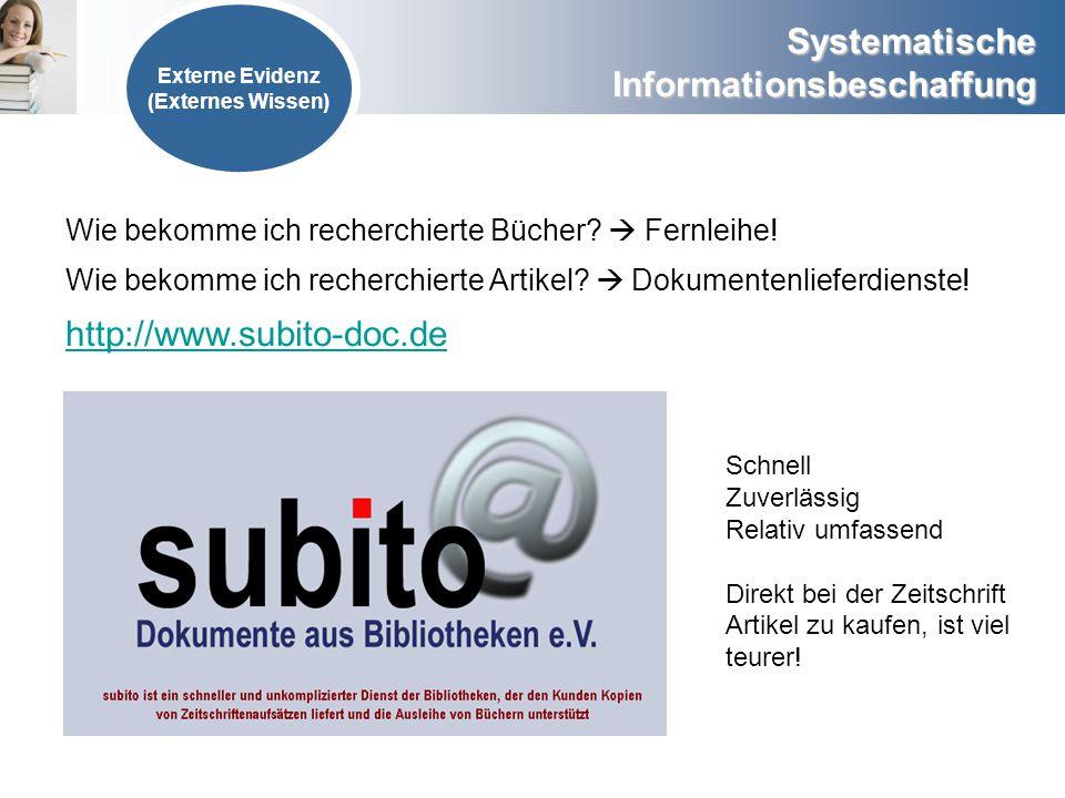 Systematische Informationsbeschaffung Externe Evidenz (Externes Wissen) Wie bekomme ich recherchierte Bücher? Fernleihe! Wie bekomme ich recherchierte