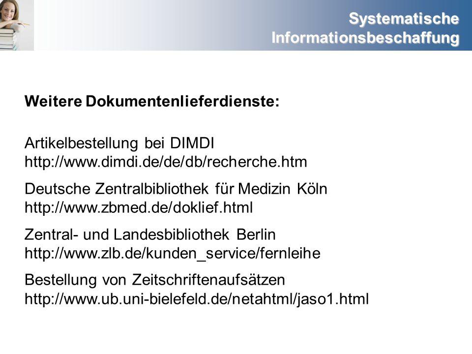 Systematische Informationsbeschaffung Weitere Dokumentenlieferdienste: Artikelbestellung bei DIMDI http://www.dimdi.de/de/db/recherche.htm Deutsche Ze