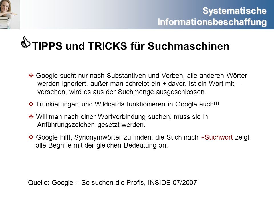 Systematische Informationsbeschaffung TIPPS und TRICKS für Suchmaschinen Google sucht nur nach Substantiven und Verben, alle anderen Wörter werden ign