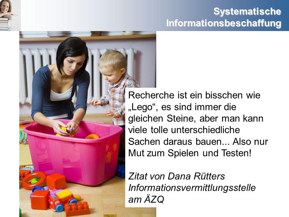 Systematische Informationsbeschaffung Recherche ist ein bisschen wie Lego, es sind immer die gleichen Steine, aber man kann viele tolle unterschiedlic
