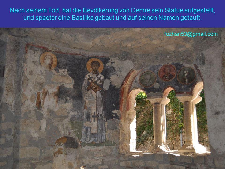 Nach seinem Tod, hat die Bevölkerung von Demre sein Statue aufgestellt, und spaeter eine Basilika gebaut und auf seinen Namen getauft. fozhan53@gmail.