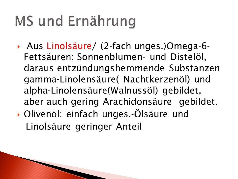 Linolensäure/(dreifach ungesättigte) Omega-3-Fettsäure (Leinöl, Rapsöl, Fischöl reich an).