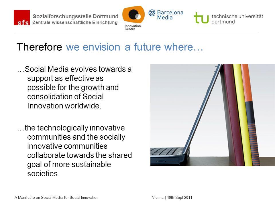 Sozialforschungsstelle Dortmund Zentrale wissenschaftliche Einrichtung A Manifesto on Social Media for Social Innovation Vienna | 19th Sept 2011 There