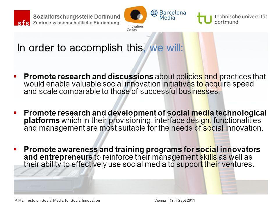Sozialforschungsstelle Dortmund Zentrale wissenschaftliche Einrichtung A Manifesto on Social Media for Social Innovation Vienna | 19th Sept 2011 In or
