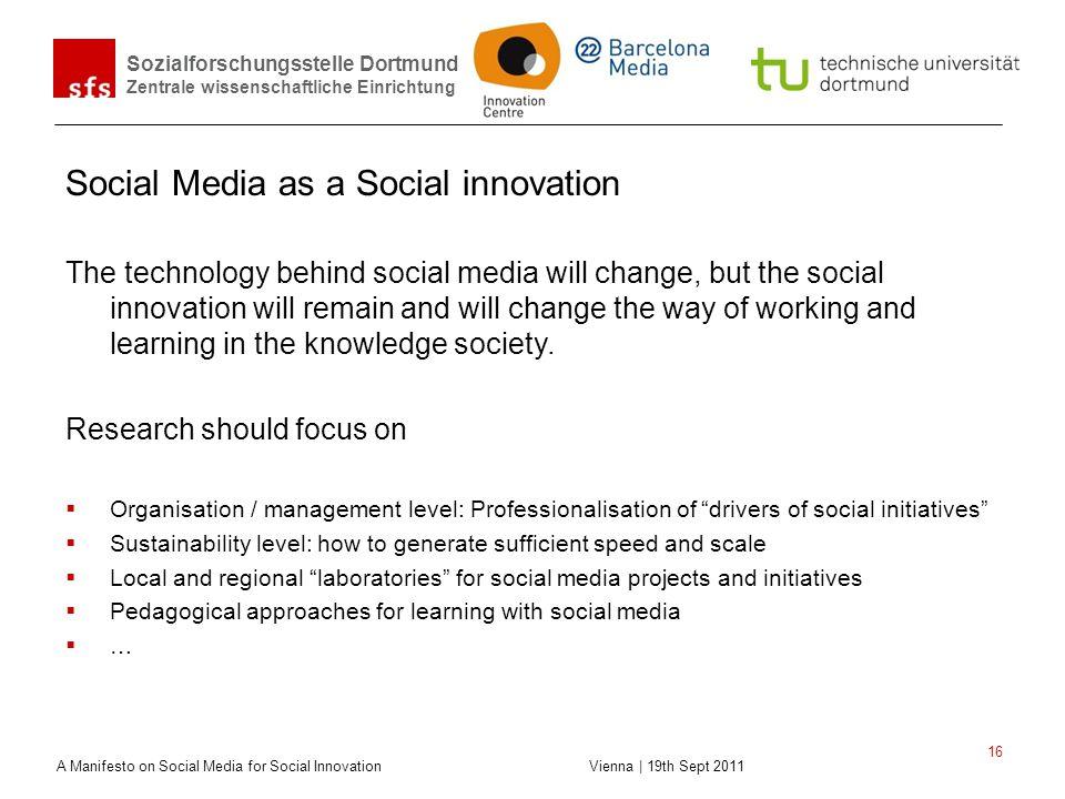 Sozialforschungsstelle Dortmund Zentrale wissenschaftliche Einrichtung A Manifesto on Social Media for Social Innovation Vienna | 19th Sept 2011 16 So