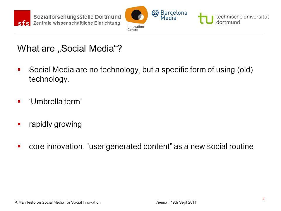 Sozialforschungsstelle Dortmund Zentrale wissenschaftliche Einrichtung A Manifesto on Social Media for Social Innovation Vienna | 19th Sept 2011 2 Wha