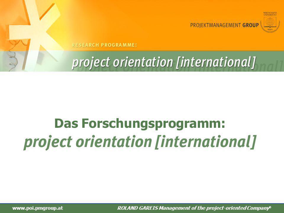 ROLAND GAREIS Management des projektorientieren Unternehmens ® www.poi.pmgroup.atROLAND GAREIS Management of the project-oriented Company ® Das Forschungsprogramm: