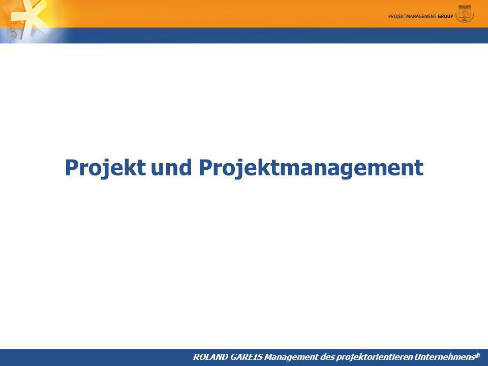 ROLAND GAREIS Management des projektorientieren Unternehmens ® Projekt und Projektmanagement