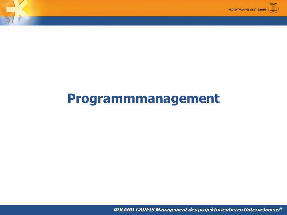 ROLAND GAREIS Management des projektorientieren Unternehmens ® Programmmanagement