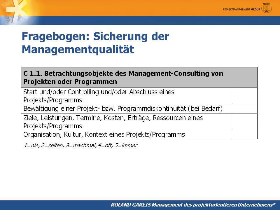 ROLAND GAREIS Management des projektorientieren Unternehmens ® Fragebogen: Sicherung der Managementqualität 1=nie, 2=selten, 3=machmal, 4=oft, 5=immer