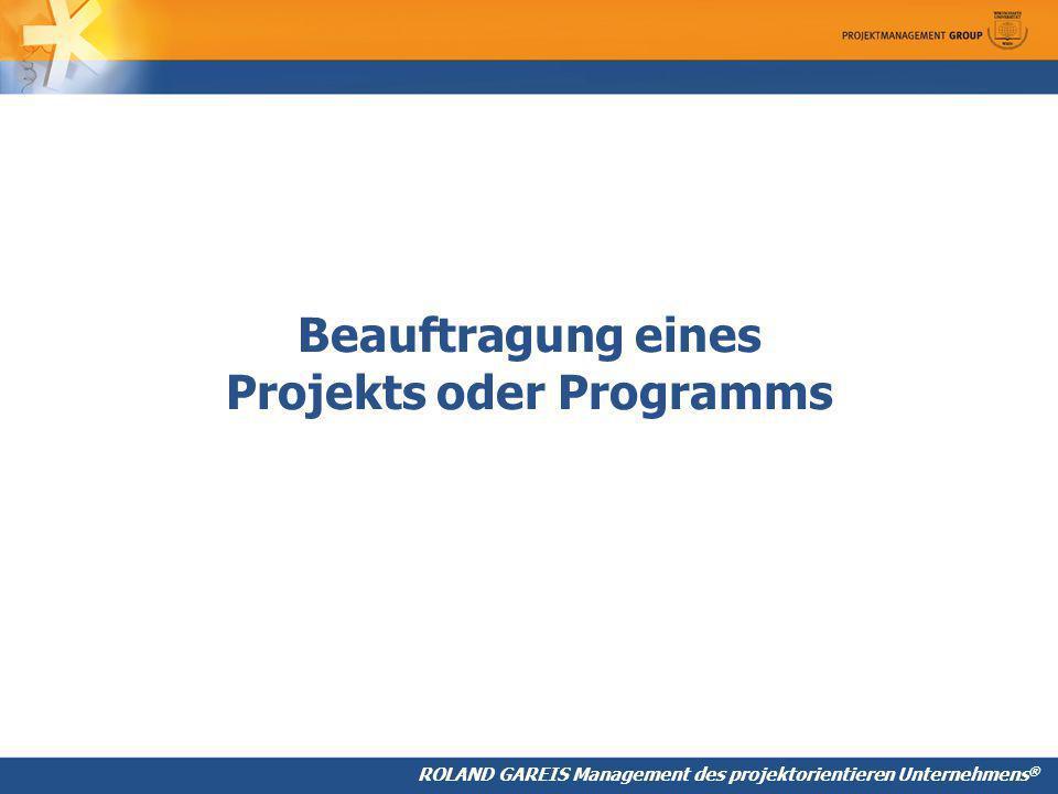ROLAND GAREIS Management des projektorientieren Unternehmens ® Beauftragung eines Projekts oder Programms