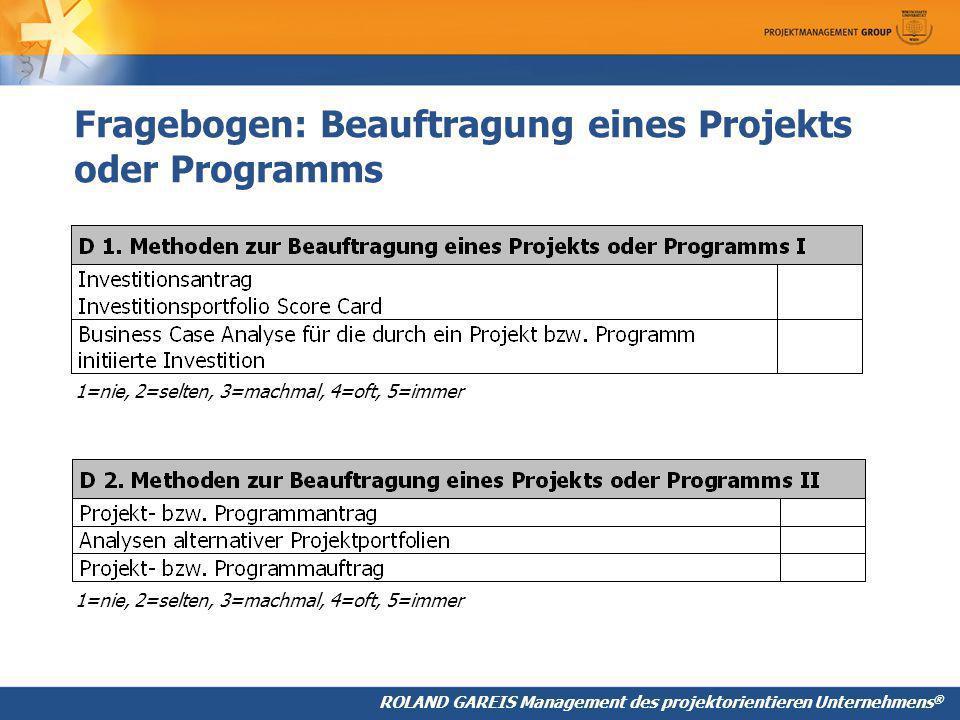 ROLAND GAREIS Management des projektorientieren Unternehmens ® Fragebogen: Beauftragung eines Projekts oder Programms 1=nie, 2=selten, 3=machmal, 4=oft, 5=immer