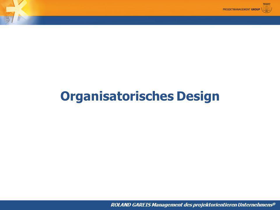 ROLAND GAREIS Management des projektorientieren Unternehmens ® Organisatorisches Design