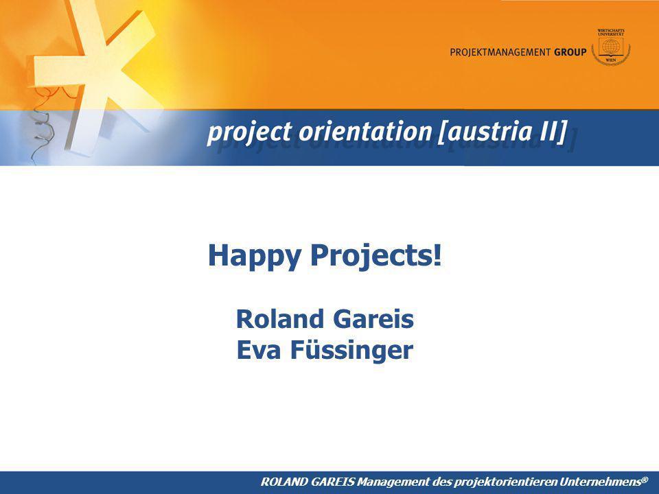 ROLAND GAREIS Management des projektorientieren Unternehmens ® Happy Projects.