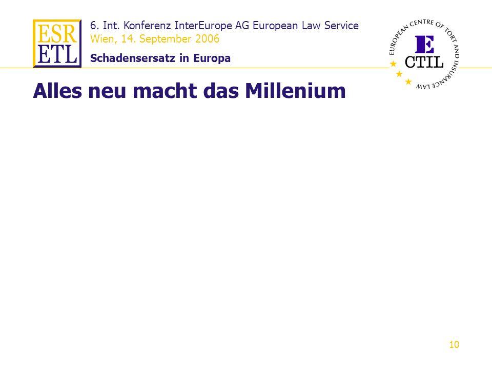 6. Int. Konferenz InterEurope AG European Law Service Wien, 14. September 2006 Schadensersatz in Europa 10 Alles neu macht das Millenium