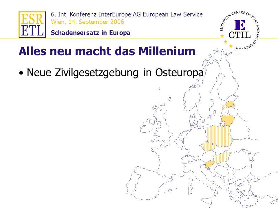 6. Int. Konferenz InterEurope AG European Law Service Wien, 14. September 2006 Schadensersatz in Europa 11 Alles neu macht das Millenium Neue Zivilges