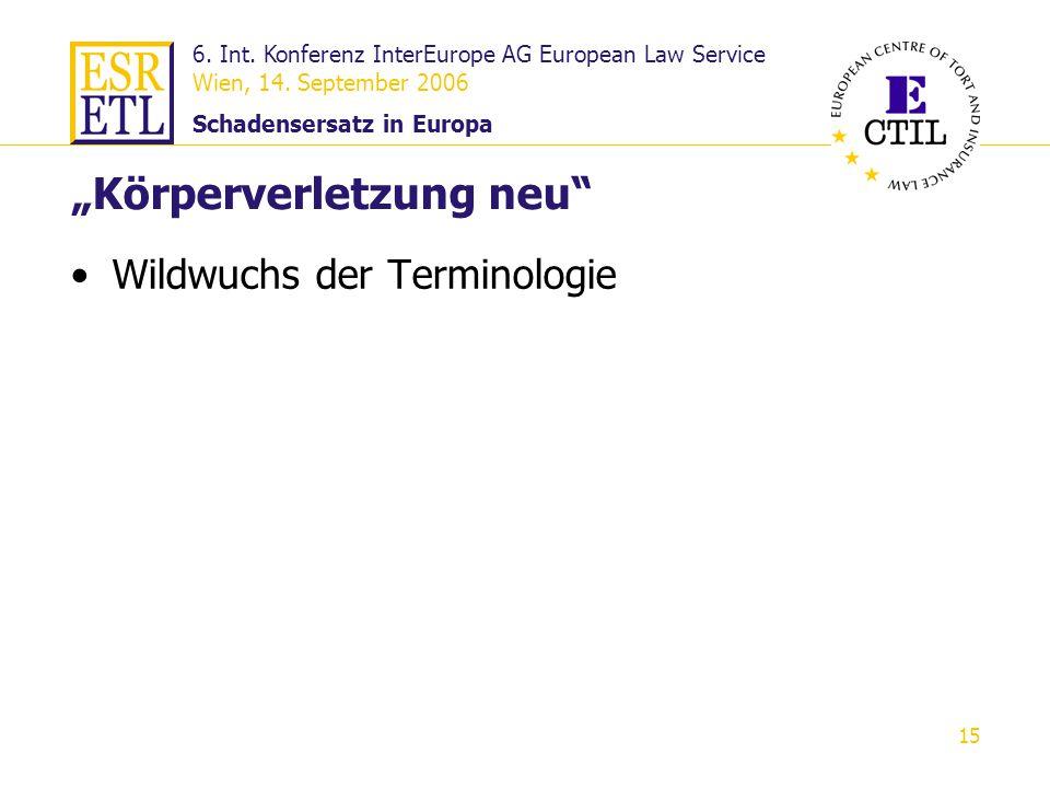 6. Int. Konferenz InterEurope AG European Law Service Wien, 14. September 2006 Schadensersatz in Europa 15 Körperverletzung neu Wildwuchs der Terminol