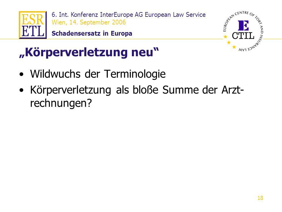 6. Int. Konferenz InterEurope AG European Law Service Wien, 14. September 2006 Schadensersatz in Europa 18 Körperverletzung neu Wildwuchs der Terminol