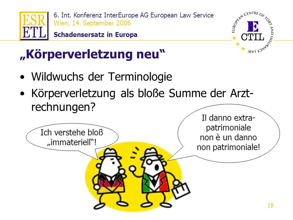 6. Int. Konferenz InterEurope AG European Law Service Wien, 14. September 2006 Schadensersatz in Europa 19 Körperverletzung neu Wildwuchs der Terminol