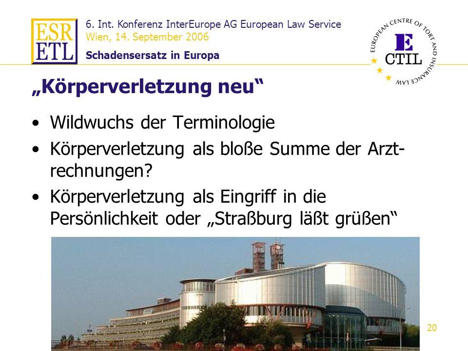 6. Int. Konferenz InterEurope AG European Law Service Wien, 14. September 2006 Schadensersatz in Europa 20 Körperverletzung neu Wildwuchs der Terminol