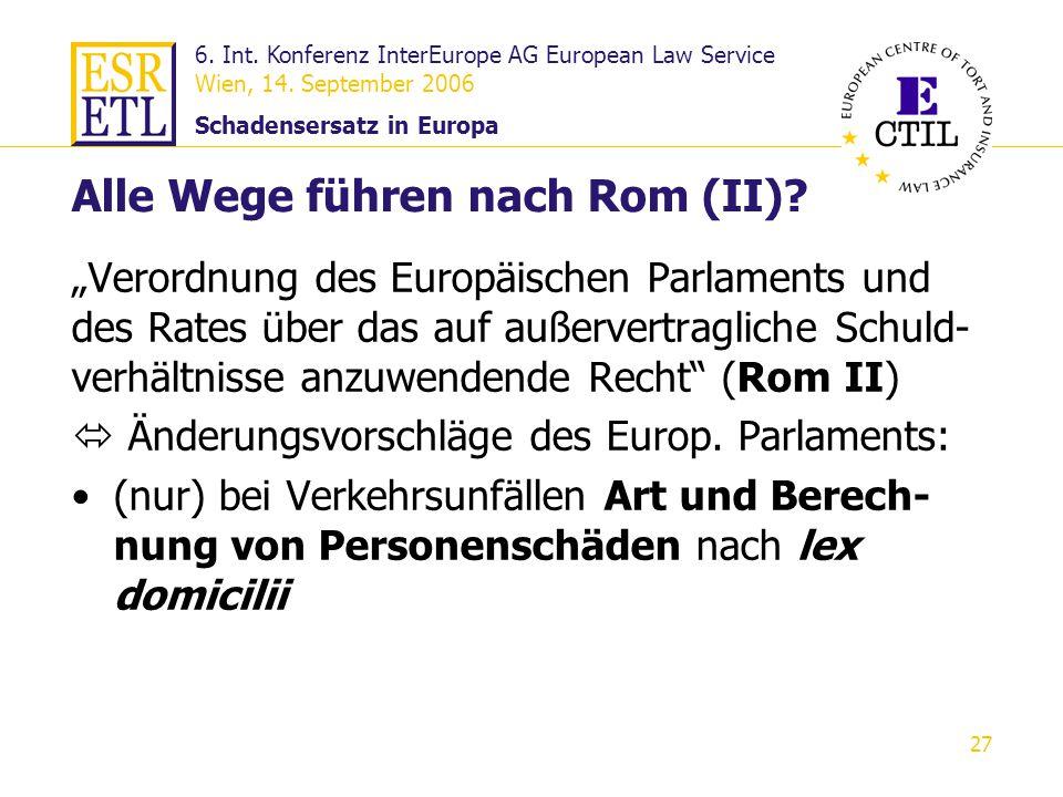 6. Int. Konferenz InterEurope AG European Law Service Wien, 14. September 2006 Schadensersatz in Europa 27 Alle Wege führen nach Rom (II)? Verordnung