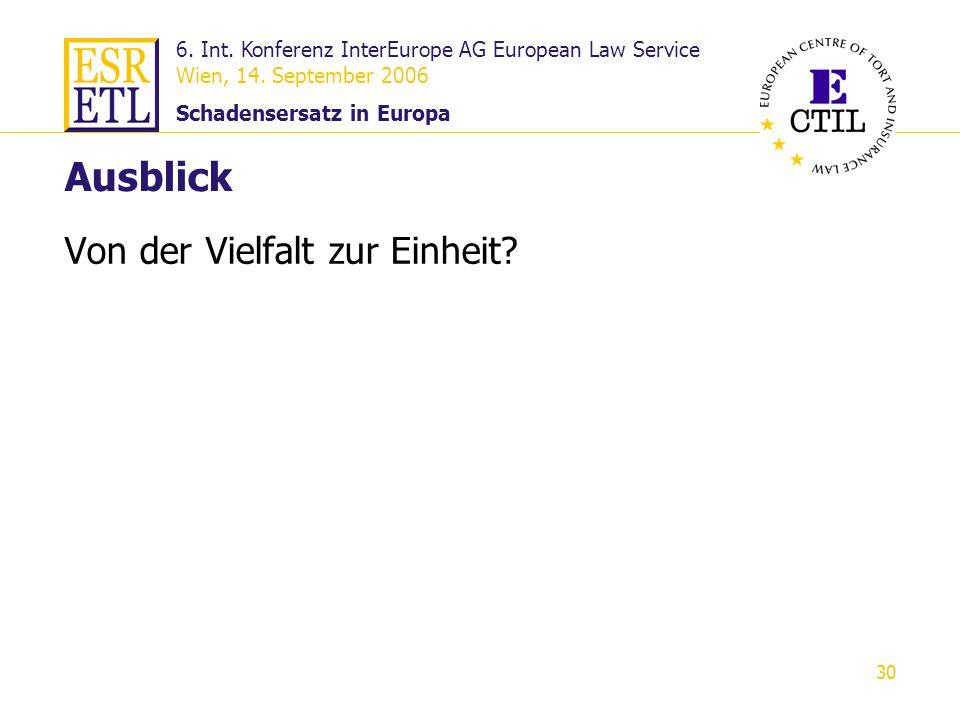 6. Int. Konferenz InterEurope AG European Law Service Wien, 14. September 2006 Schadensersatz in Europa 30 Ausblick Von der Vielfalt zur Einheit?