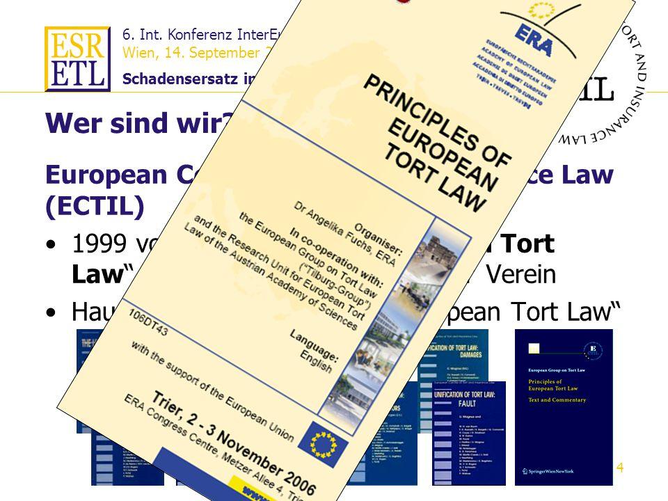 6. Int. Konferenz InterEurope AG European Law Service Wien, 14. September 2006 Schadensersatz in Europa 4 European Centre of Tort and Insurance Law (E