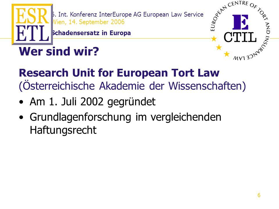 6. Int. Konferenz InterEurope AG European Law Service Wien, 14. September 2006 Schadensersatz in Europa 6 Wer sind wir? Research Unit for European Tor
