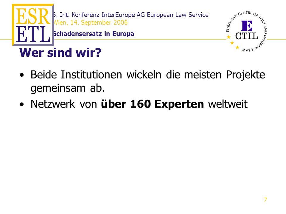 6. Int. Konferenz InterEurope AG European Law Service Wien, 14. September 2006 Schadensersatz in Europa 7 Beide Institutionen wickeln die meisten Proj
