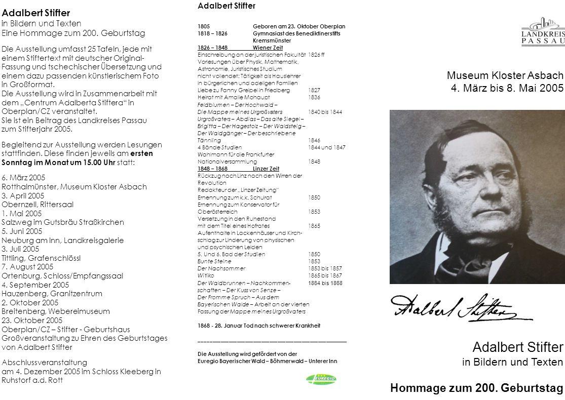 Adalbert Stifter 1805 Geboren am 23. Oktober Oberplan 1818 – 1826 Gymnasiast des Benediktinerstifts Kremsmünster 1826 – 1848 Wiener Zeit Einschreibung