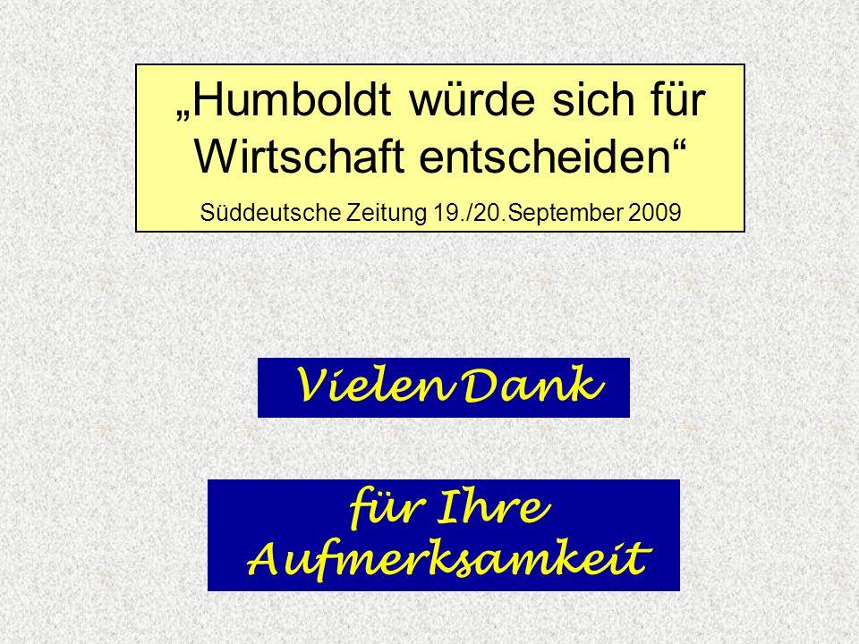 Vielen Dank für Ihre Aufmerksamkeit Humboldt würde sich für Wirtschaft entscheiden Süddeutsche Zeitung 19./20.September 2009