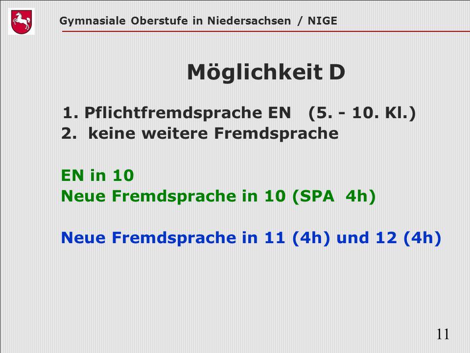 Gymnasiale Oberstufe in Niedersachsen / NIGE 11 Möglichkeit D 1. Pflichtfremdsprache EN (5. - 10. Kl.) 2. keine weitere Fremdsprache EN in 10 Neue Fre