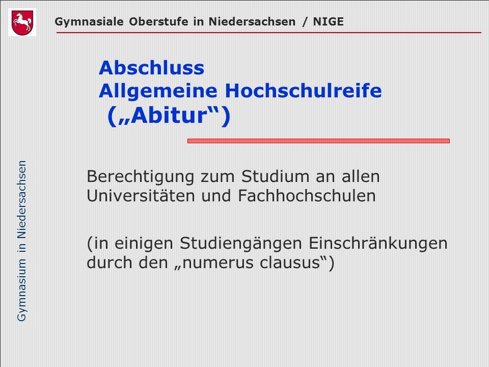 Gymnasium in Niedersachsen Abschluss Allgemeine Hochschulreife (Abitur) Berechtigung zum Studium an allen Universitäten und Fachhochschulen (in einige