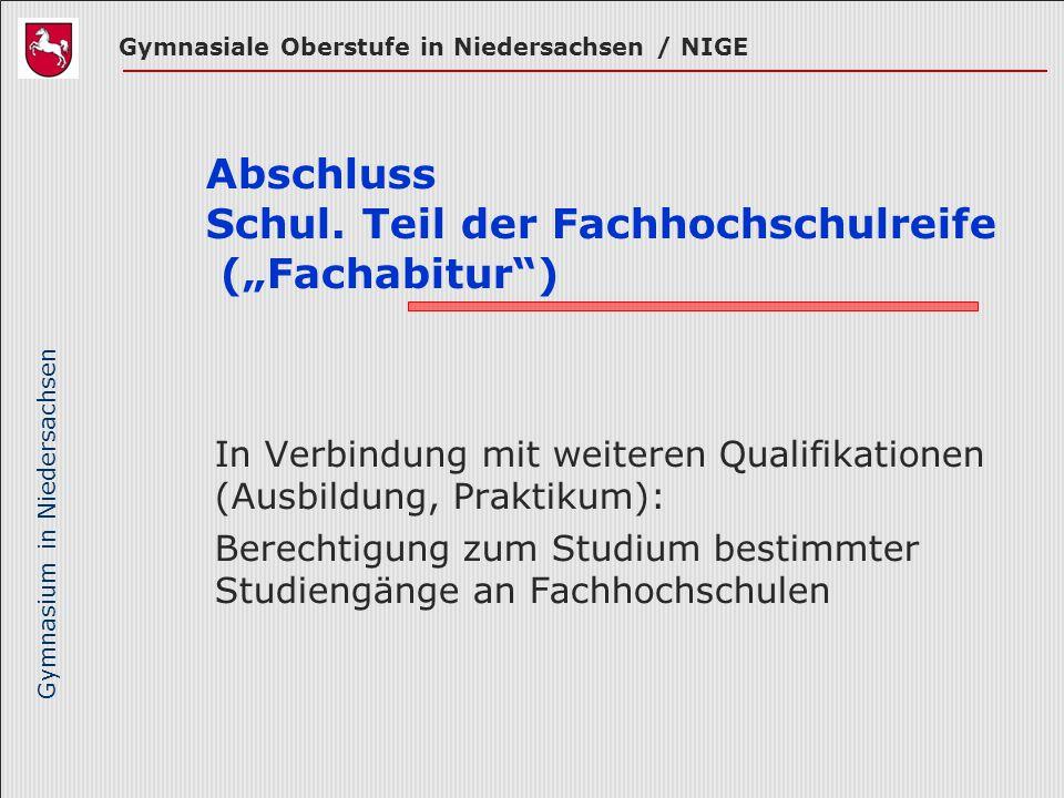 Gymnasium in Niedersachsen Abschluss Schul. Teil der Fachhochschulreife (Fachabitur) In Verbindung mit weiteren Qualifikationen (Ausbildung, Praktikum